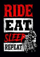 Eat Sleep Repeat Ride