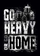 Go Heavy Or Go Home kla