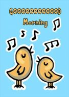 Good morning birds signing blue